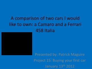 A comparison of two cars I would like to own: a Camaro and a Ferrari 458 Italia
