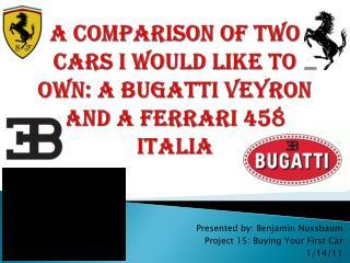 A Comparison of two cars I would like to own: a Bugatti Veyron  and a Ferrari 458 Italia