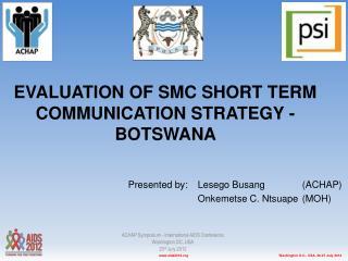 EVALUATION OF SMC SHORT TERM COMMUNICATION STRATEGY - BOTSWANA