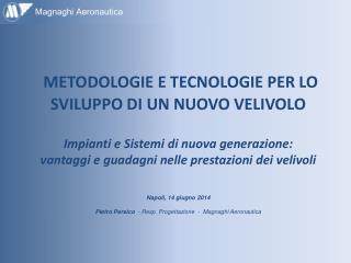 Napoli, 14 giugno 2014 Pietro Persico   -  Resp . Progettazione  -  Magnaghi Aeronautica