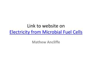 Link to website on  Electricity from Microbial Fuel Cells
