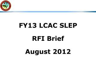 FY13 LCAC SLEP RFI Brief August 2012