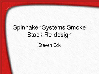 Spinnaker Systems Smoke Stack Re-design