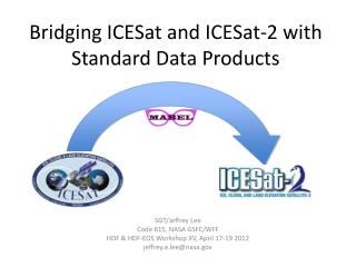 Bridging  ICESat  and ICESat-2  with Standard  Data Products