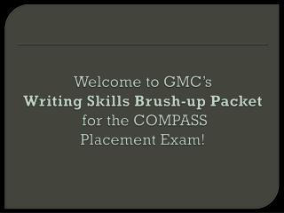 Welcome to GMC's  Writing Skills Brush-up Packet  for the COMPASS  Placement Exam!
