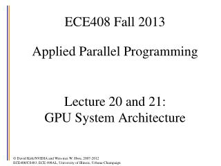 ECE408  Fall 2013 Applied Parallel Programming Lecture  20 and 21:  GPU  System Architecture