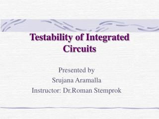 Testability of Integrated Circuits