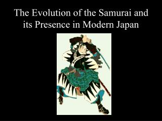 The Evolution of the Samurai and its Presence in Modern Japan