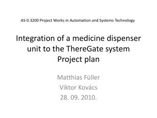 Integration of a medicine dispenser unit to the  ThereGate  system Project  plan