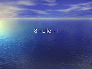 8 - Life - I