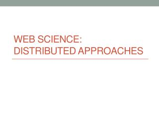 Web Science:  Distributed approaches
