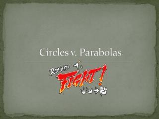 Circles v. Parabolas
