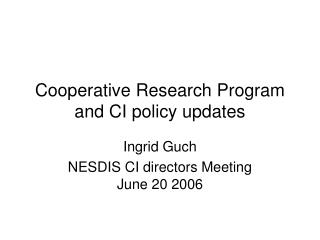 Cooperative Research Program and CI policy updates