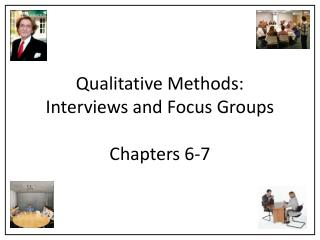 Qualitative Methods: Interviews and Focus Groups  Chapters 6-7