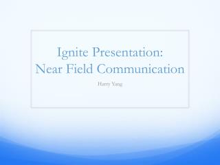 Ignite Presentation:  Near Field Communication