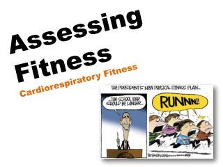 Assessing Fitness Cardiorespiratory  Fitness