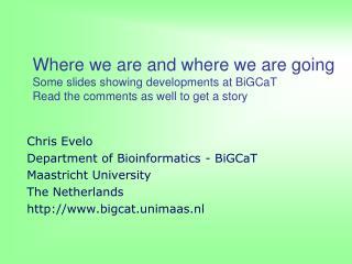 Chris Evelo Department of Bioinformatics - BiGCaT Maastricht University The Netherlands