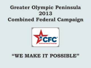 "Greater Olympic Peninsula  2013 Combined Federal Campaign ""WE  MAKE  IT POSSIBLE"""