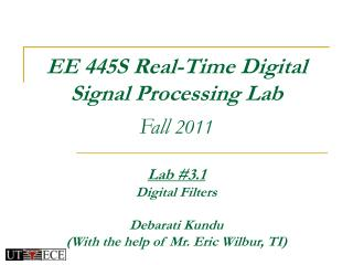 EE 445S Real-Time Digital  Signal Processing Lab Fall  2011