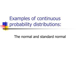 Examples of continuous probability distributions: