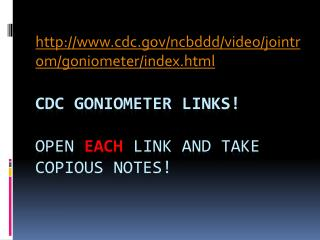CDC Goniometer  links! Open  each  link and take copious notes!