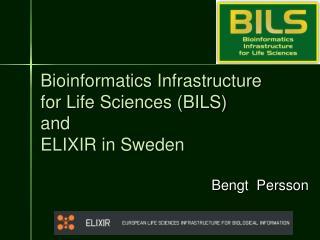 Bioinformatics  Infrastructure for Life Sciences (BILS)  and ELIXIR in Sweden
