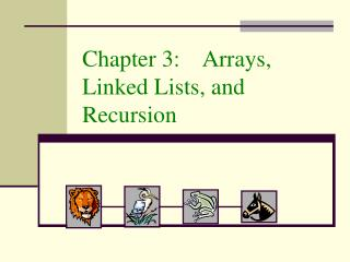 Chapter 3:    Arrays, Linked Lists, and Recursion