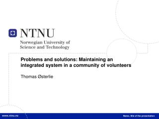 Problems and  solutions :  Maintaining  an integrated  system in a  community of volunteers