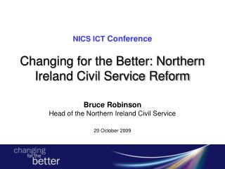 NICS ICT  Conference Changing for the Better: Northern Ireland Civil Service Reform