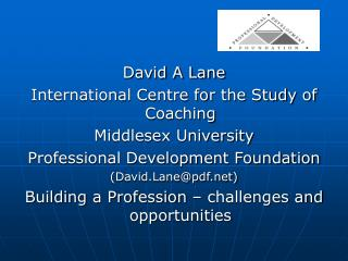 David A Lane International Centre for the Study of Coaching Middlesex University