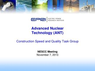 Advanced Nuclear  Technology (ANT) Construction Speed and Quality  Task  Group