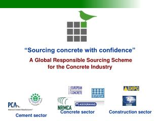 """Sourcing concrete with confidence"" A Global Responsible Sourcing Scheme for the Concrete Industry"