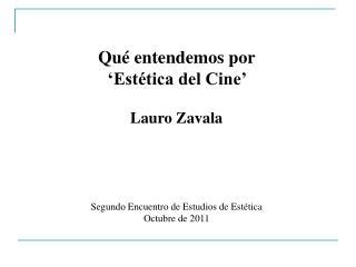 Qué entendemos por  'Estética del Cine'  Lauro Zavala Segundo Encuentro de Estudios de Estética