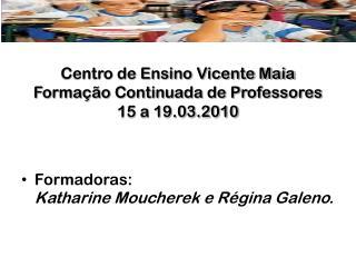 Centro de Ensino Vicente Maia Formação Continuada de Professores 15 a 19.03.2010