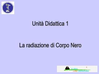 Unit  Didattica 1   La radiazione di Corpo Nero
