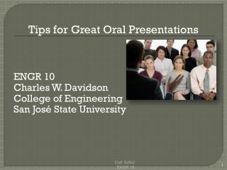 Tips for Great Oral Presentations ENGR 10 Charles W. Davidson College of Engineering