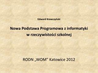Edward Krawczyński Nowa  Podstawa Programowa z informatyki  w  rzeczywistości szkolnej