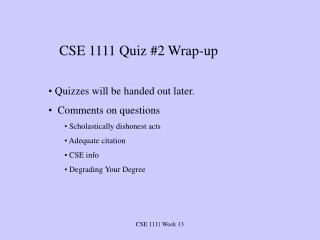 CSE 1111 Quiz #2 Wrap-up  Quizzes will be handed out later.   Comments on questions