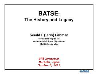 BATSE :  The History and Legacy Gerald  J. (Jerry)  Fishman Jacobs Technologies, Inc.