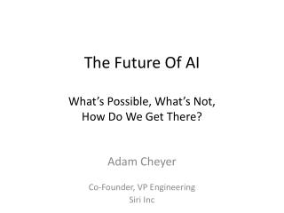 The Future Of AI What's Possible, What's Not,  How Do We Get There?