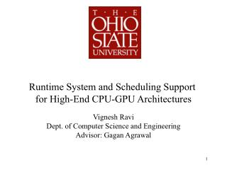 Runtime System and Scheduling Support  for High-End CPU-GPU Architectures Vignesh  Ravi