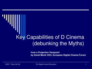 Key Capabilities of D Cinema (debunking the Myths)