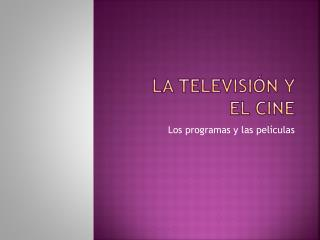 La  televisión  y  el cine