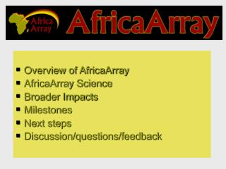 Overview of AfricaArray AfricaArray Science  Broader Impacts Milestones Next steps Discussion
