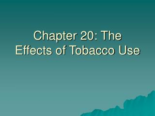 Chapter 20: The Effects of Tobacco Use
