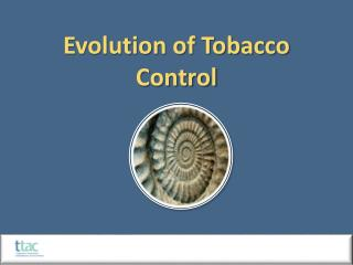 Evolution of Tobacco Control