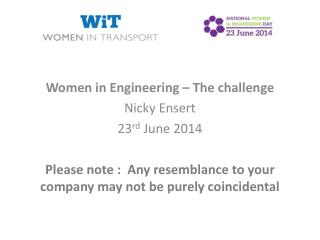 Women in Engineering – The challenge Nicky  Ensert  23 rd  June 2014