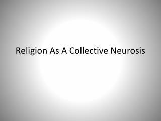 Religion As A Collective Neurosis