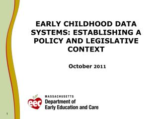 EARLY CHILDHOOD DATA SYSTEMS: ESTABLISHING A POLICY AND LEGISLATIVE CONTEXT