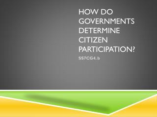 HOW DO GOVERNMENTS DETERMINE CITIZEN PARTICIPATION?